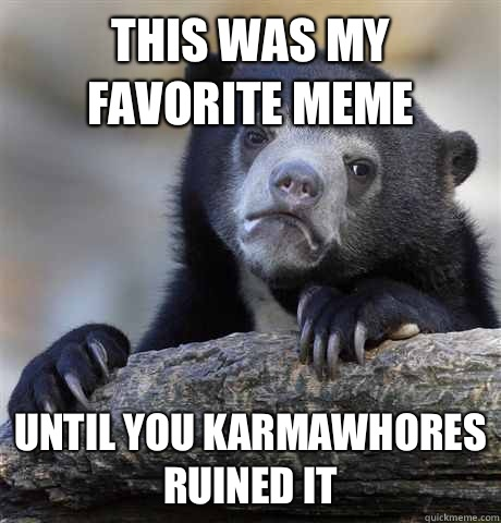 This was my favorite meme And ruined - Confession Bear