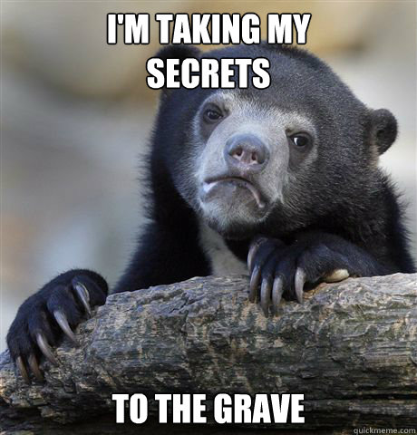 im taking my secrets to the grave - Confession Bear