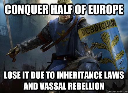conquer half of europe lose it due to inheritance laws and v - Crusader Kings