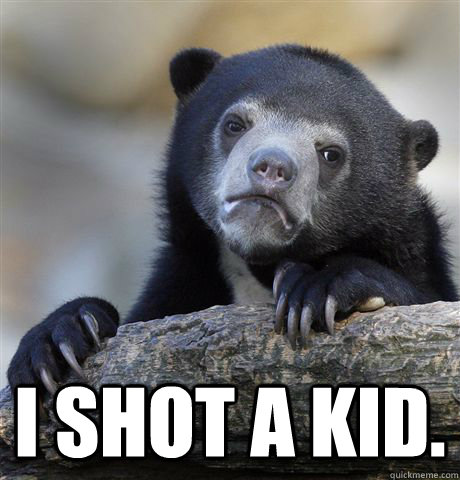 i shot a kid - Confession Bear