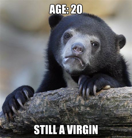 age 20 still a virgin - Confession Bear