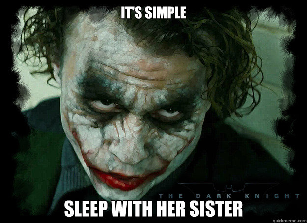 its simple sleep with her sister - Condescending Joker