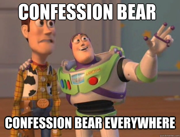 confession bear confession bear everywhere - Basic Bitches Everywhere
