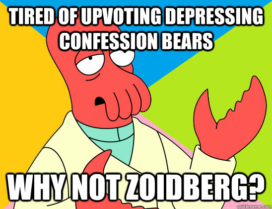 tired of upvoting depressing confession bears why not zoidbe - Futurama Zoidberg