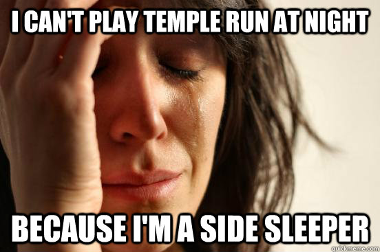 i cant play temple run at night because im a side sleeper - First World Problems