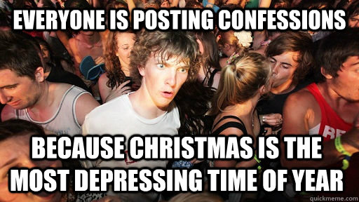 everyone is posting confessions because christmas is the mos - Sudden Clarity Clarence