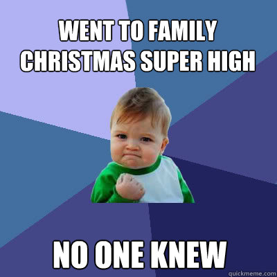 went to family christmas super high no one knew - Success Baby