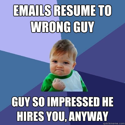 emails resume to wrong guy guy so impressed he hires you an - Success Kid