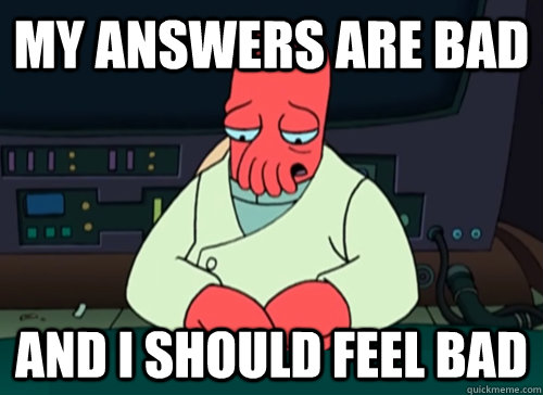 my answers are bad and i should feel bad - sad zoidberg