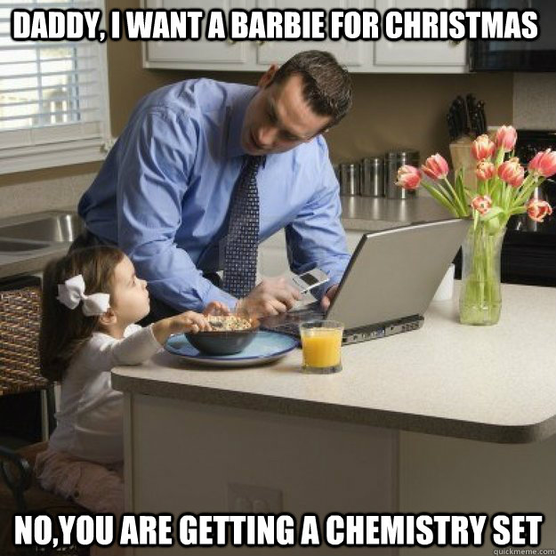 daddy i want a barbie for christmas noyou are getting a c - Redditor father