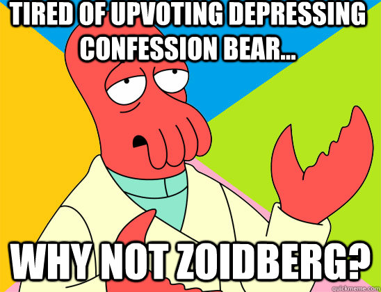 tired of upvoting depressing confession bear why not zoid - Futurama Zoidberg