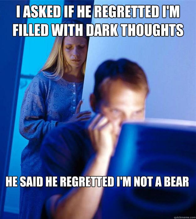 i asked if he regretted im filled with dark thoughts he s - Redditors Wife