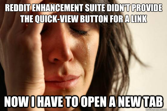 reddit enhancement suite didnt provide the quickview butto - First World Problems