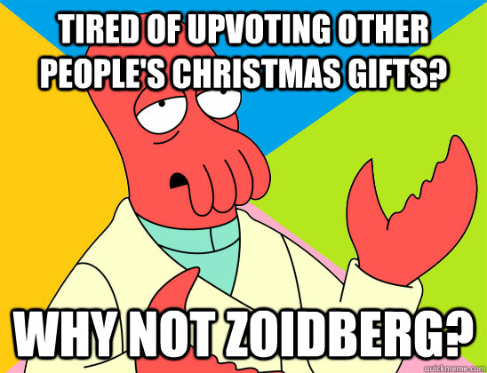 tired of upvoting other peoples christmas gifts why not zo - Futurama Zoidberg