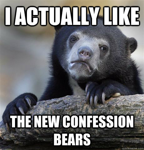 i actually like the new confession bears - Confession Bear