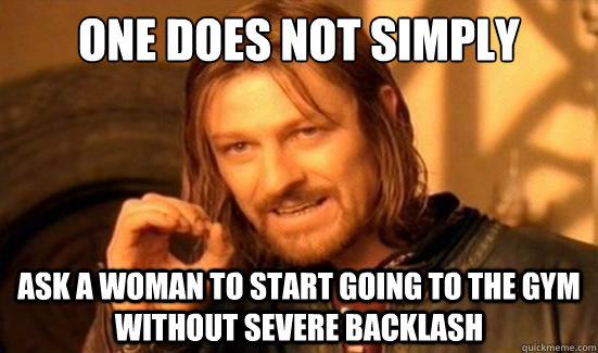 one does not simply ask a woman to start going to the gym wi - Boromir