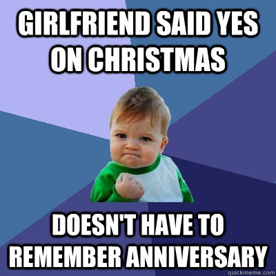 girlfriend said yes on christmas doesnt have to remember an - Success Kid
