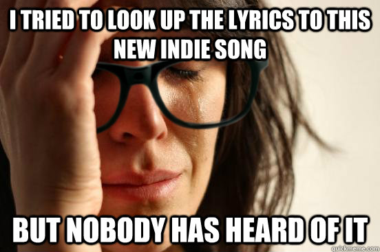 i tried to look up the lyrics to this new indie song but nob - First World Hipster Problems