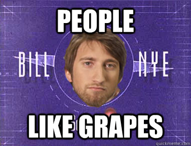 people like grapes - Gavin the Science Guy