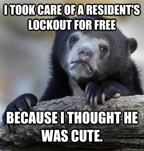 i took care of a residents lockout for free because i thoug - Confession Bear