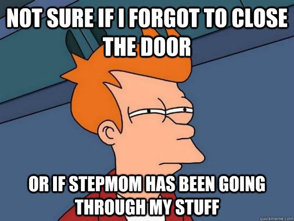 not sure if i forgot to close the door or if stepmom has bee - Futurama Fry