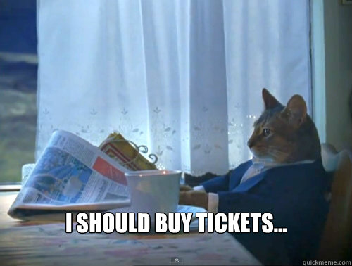 i should buy tickets - The One Percent Cat