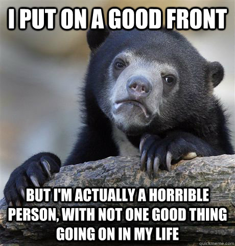 i put on a good front but im actually a horrible person wi - Confession Bear