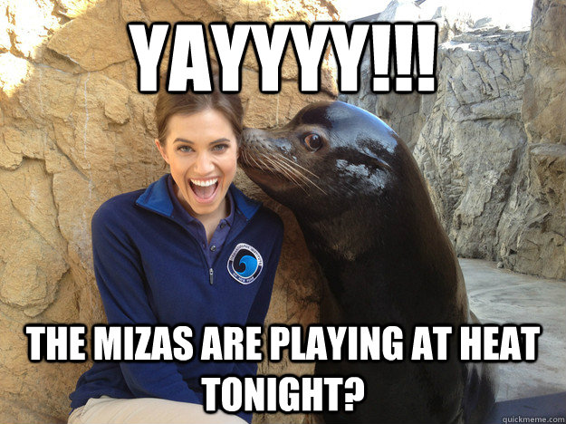 yayyyy the mizas are playing at heat tonight - Crazy Secret