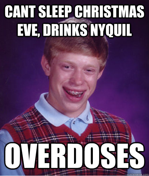 cant sleep christmas eve drinks nyquil overdoses - Bad Luck Brian