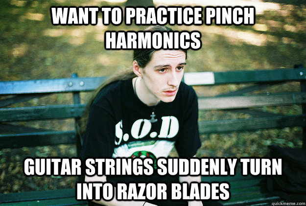 want to practice pinch harmonics guitar strings suddenly tur - First World Metal problems