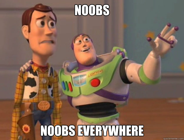 noobs noobs everywhere - Buzz Lightyear