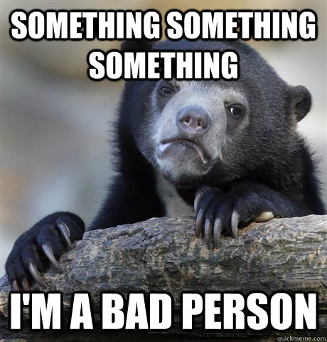 something something something im a bad person - Confession Bear
