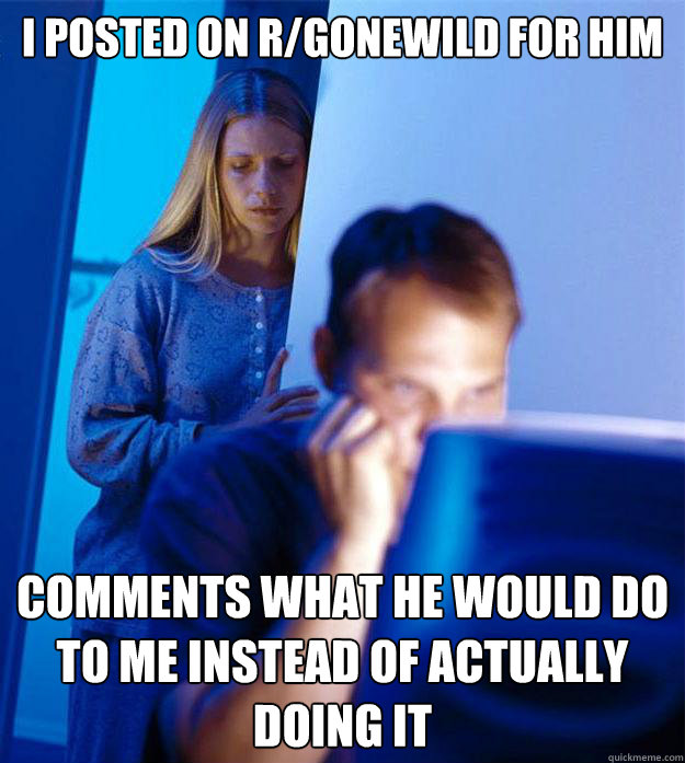 i posted on rgonewild for him comments what he would do to  - Redditors Wife