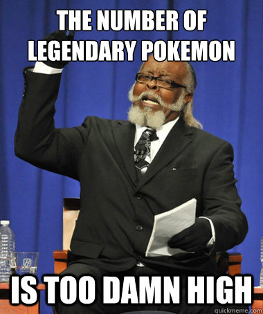 the number of legendary pokemon is too damn high - The Rent Is Too Damn High
