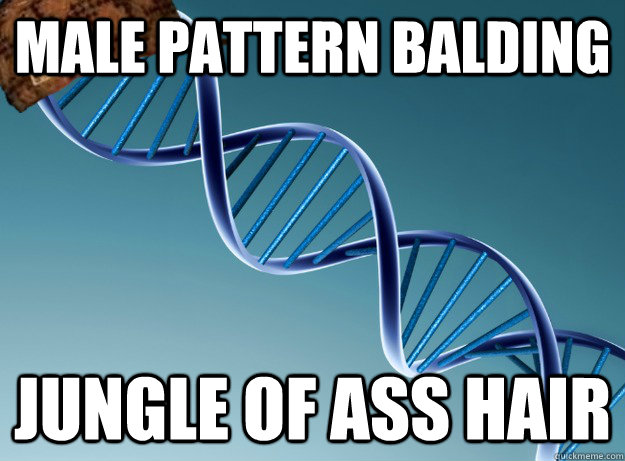 male pattern balding jungle of ass hair - Scumbag Genetics