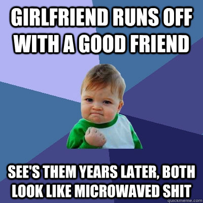girlfriend runs off with a good friend sees them years late - Success Kid