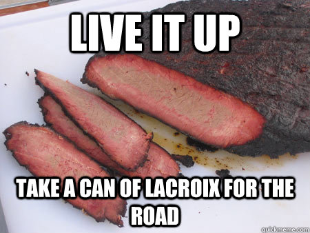 live it up take a can of lacroix for the road - Live it up Brisket