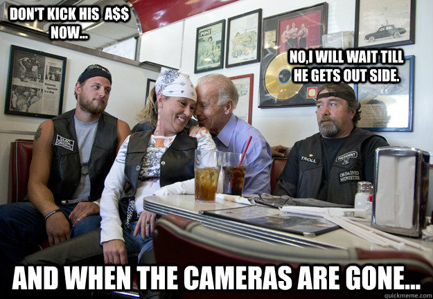 and when the cameras are gone don - Biker Biden