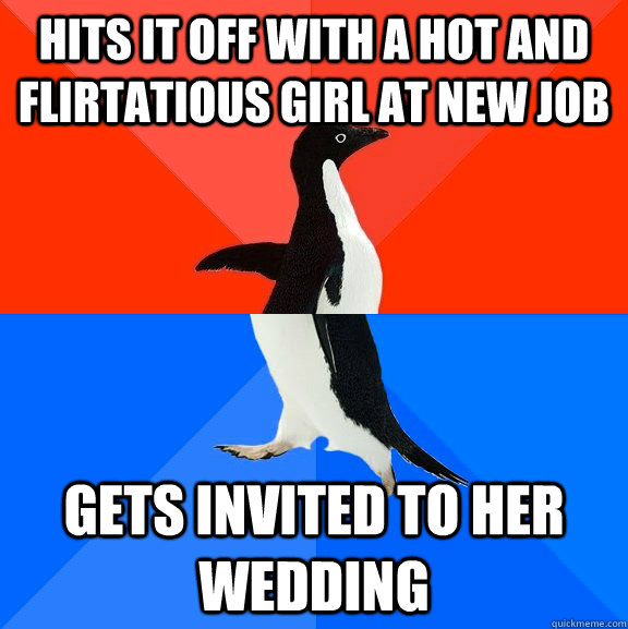 hits it off with a hot and flirtatious girl at new job gets  - Socially Awesome Awkward Penguin
