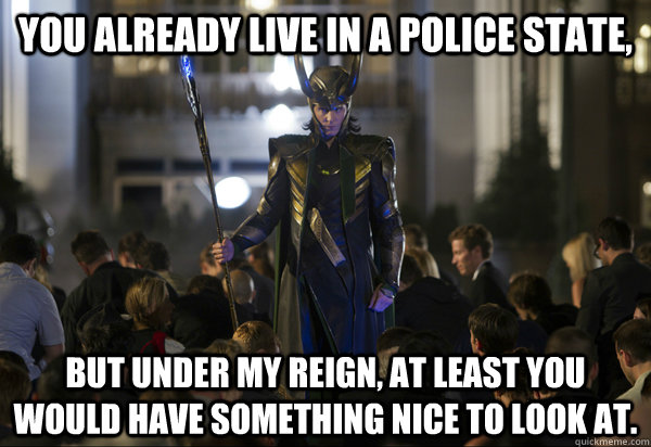 you already live in a police state but under my reign at l - Human Lord Loki