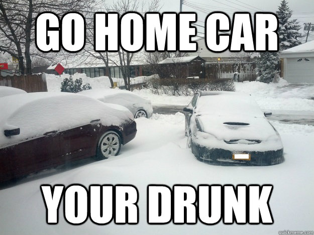 go home car your drunk - Drunk Car
