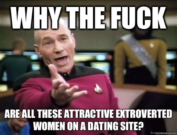 Why the fuck Are all these attractive extroverted women on a - Annoyed Picard HD