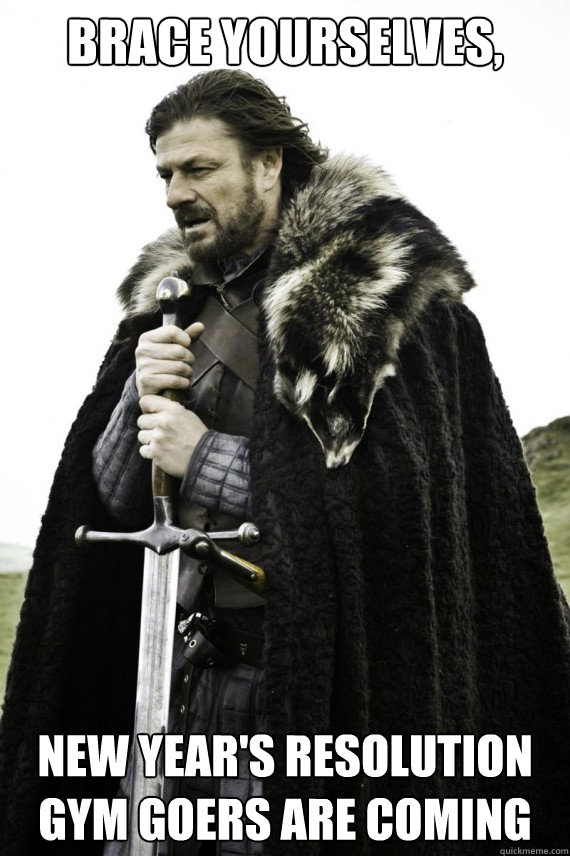 brace yourselves new years resolution gym goers are coming - Brace yourself