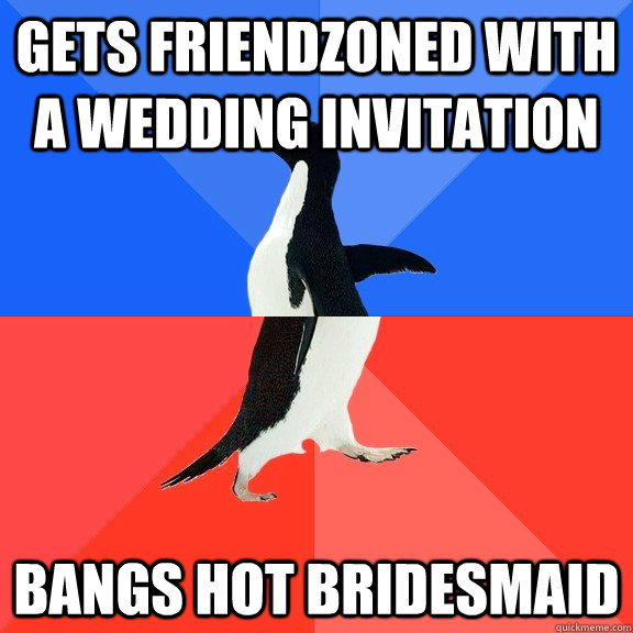 gets friendzoned with a wedding invitation bangs hot bridesm - Socially Awkward Awesome Penguin