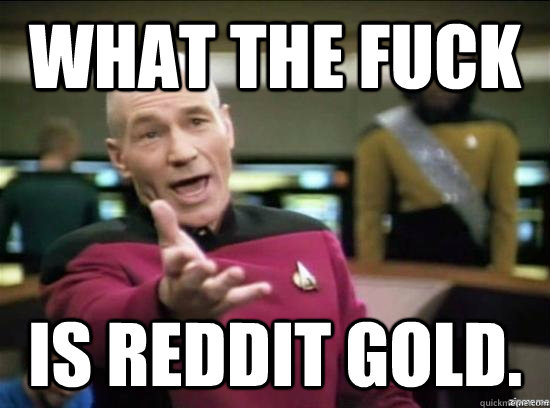 what the fuck is reddit gold - Annoyed Picard HD