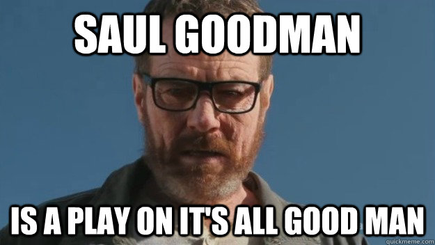 saul goodman is a play on its all good man - Sudden Clarity Walter