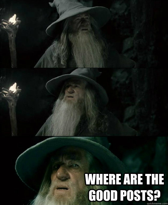 where are the good posts - No memory Gandalf