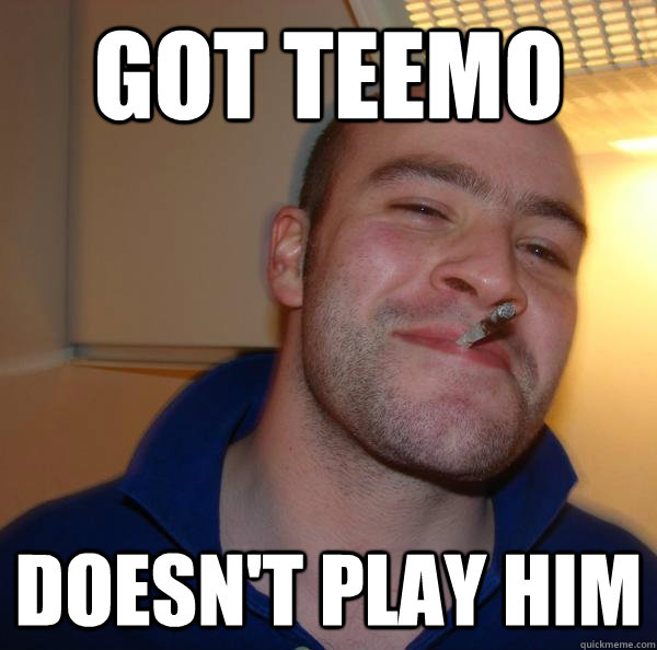 got teemo doesnt play him - Good Guy Greg