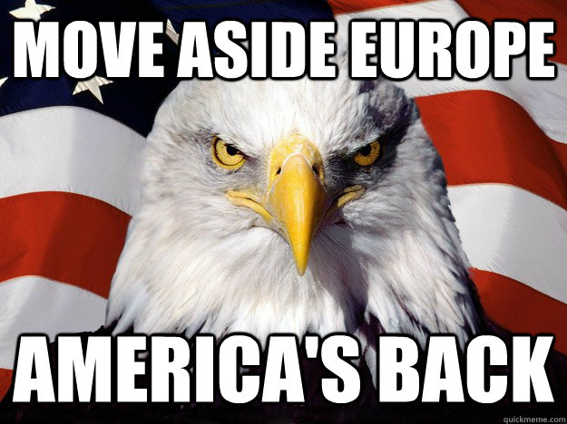 move aside europe americas back - When I wake up and go on reddit