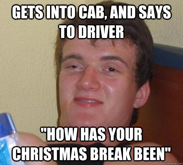 gets into cab and says to driver how has your christmas b - 10 Guy